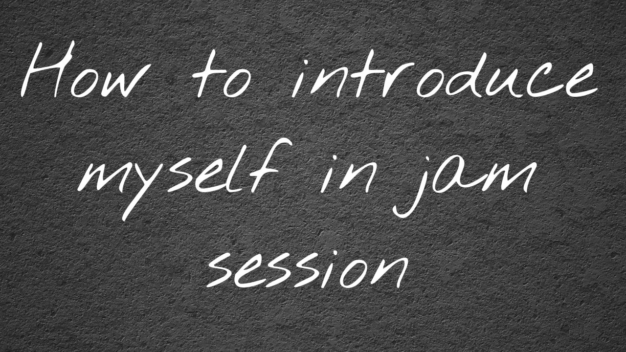 how to inroduce yourself in jam session